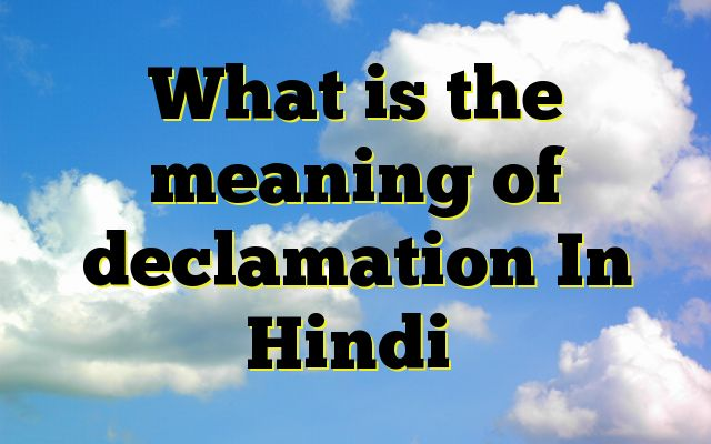 What is the meaning of declamation In Hindi http://www.englishinhindi.com/meaning-declamation-hindi/?What+is+the+meaning+of+declamation+In+Hindi  Meaning of declamation in Hindi SYNONYMS AND OTHER WORDS FOR declamation सुनाना→declaim,declamation वक्तृता→declamation,prelection,Elocution शब्दपांडित्य→declamation Definition of declamation Definition of declamation coming soon  Example Sentences of declamation coming soon
