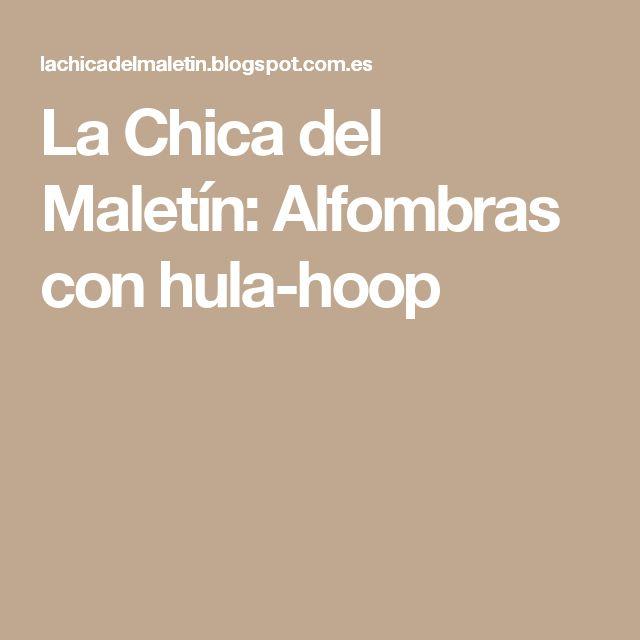 La Chica del Maletín: Alfombras con hula-hoop