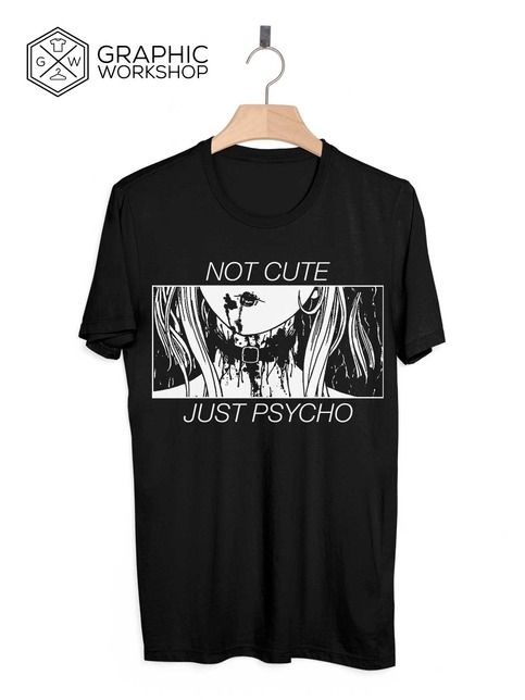 Not+Cute+Just+Psycho+T-Shirt+//+Pastel+Goth+Vaporwave+Grunge+Goth+Tumblr+Clothing+Kawaii+Hipster+Punk+Indie+Cute+Senpai+Notice+Instagram  +++++++++++  In+Graphic+Worshop+we+take+quality+very+seriously,+and+make+every+t-shirt+on+demand,+specially+for+our+customers.+That+gives+us+the+opportunit...