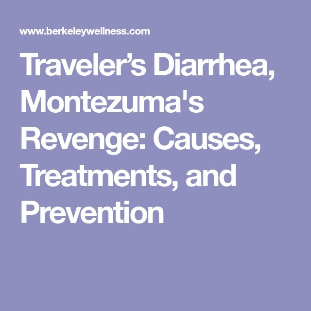 Traveler's Diarrhea, Montezuma's Revenge: Causes, Treatments, and Prevention