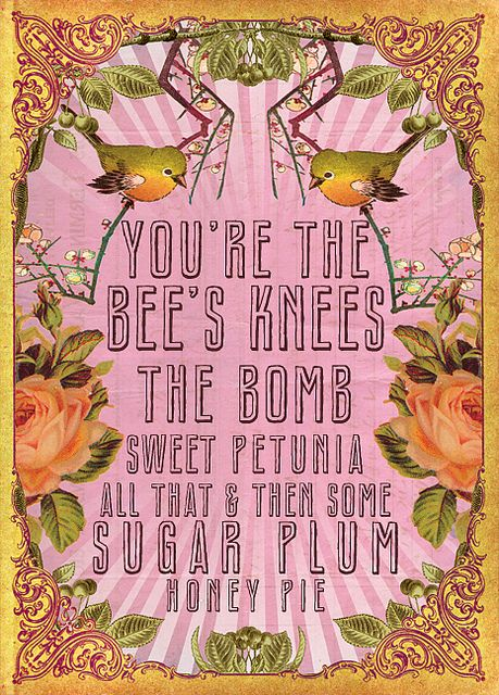 "Endearments from the 1920's-""You're The Bee's Knees...""  Artwork by:  Anahata Katkin  To see more go to:  http://www.anahataart.com/"