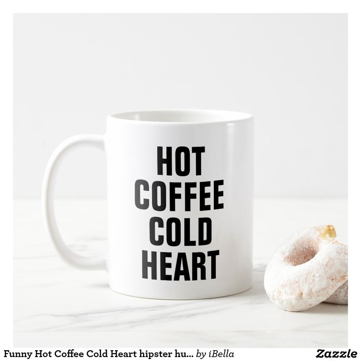 Funny Hot Coffee Cold Heart hipster humor quote Coffee Mug