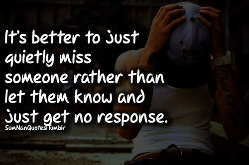its better to be miss someone quietly . . SumNan Quotes - so i guess it was probably more them i dreamed about than u lol. U need to b less invisible so i can dream about u more properly :0