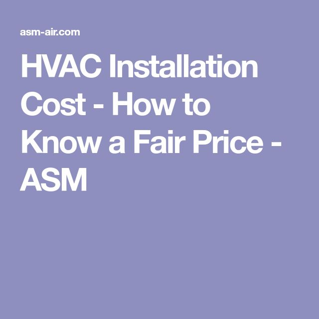 HVAC Installation Cost - How to Know a Fair Price - ASM