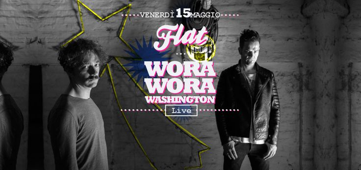 Wora Wora Washington! live at Flat (Mestre-VE) - on Friday may 15th, 2015 [graphic: chiarawillow]