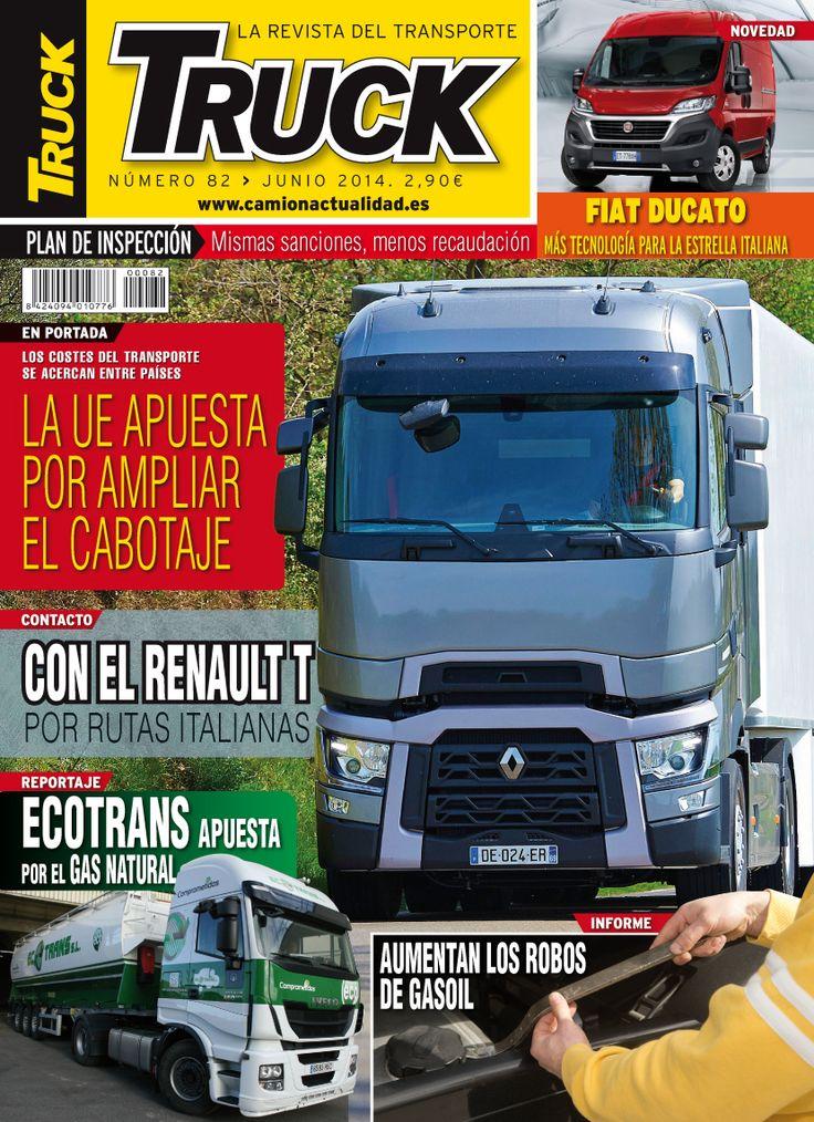 Revista TRUCK Nº 82 - Junio 2014  FIAT Ducato La UE apuesta por ampliar el cabotaje Renault T Robos de gasoil ECOTRANS apuesta por el gas natural