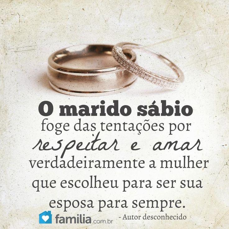 O marido sábio foge das tentações por respeitar e amar verdadeiramente a mulher que escolheu para ser sua esposa para sempre.