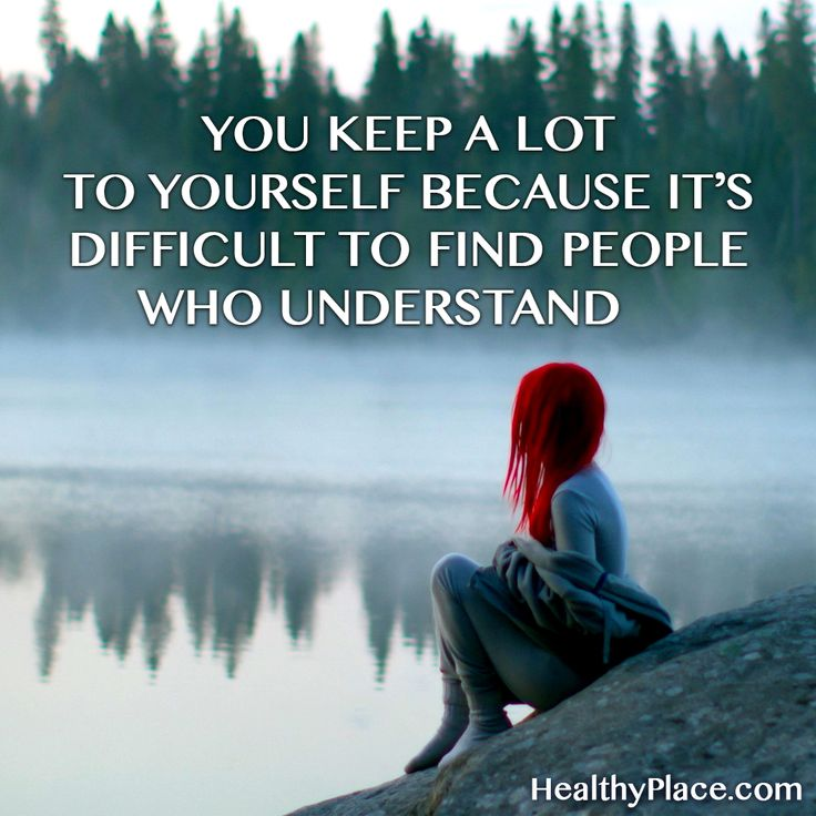 Quote on mental health stigma: You keep a lot to yourself because it's difficult to find people who understand. www.HealthyPlace.com