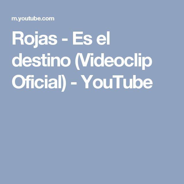Rojas - Es el destino (Videoclip Oficial) - YouTube