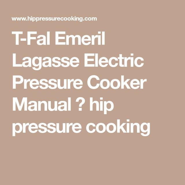 T-Fal Emeril Lagasse Electric Pressure Cooker Manual ⋆ hip pressure cooking