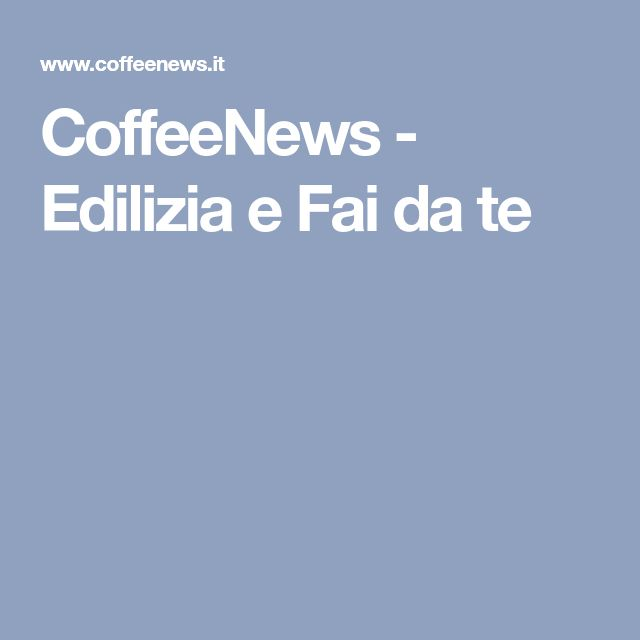 CoffeeNews - Edilizia e Fai da te