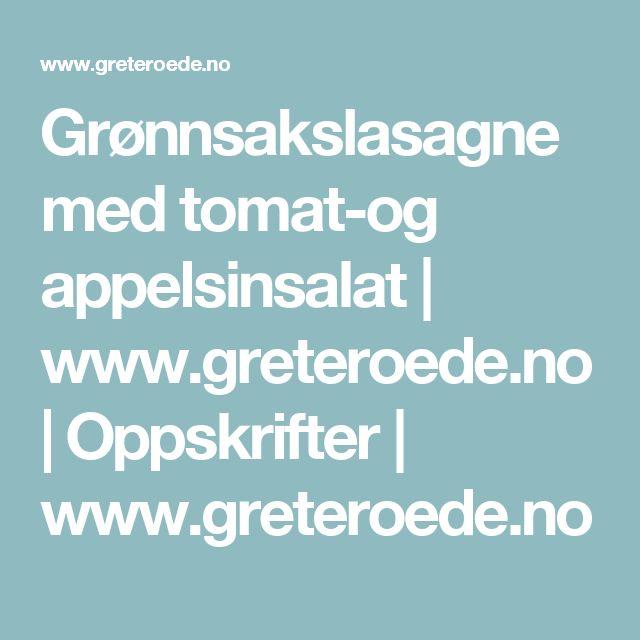 Grønnsakslasagne med tomat-og appelsinsalat   www.greteroede.no   Oppskrifter   www.greteroede.no