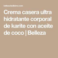 Crema casera ultra hidratante corporal de karite con aceite de coco | Belleza