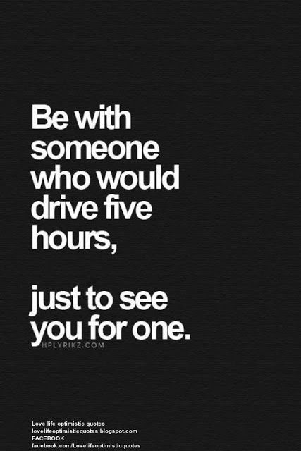 LOVE LIFE OPTIMISTIC QUOTES: Be with someone...