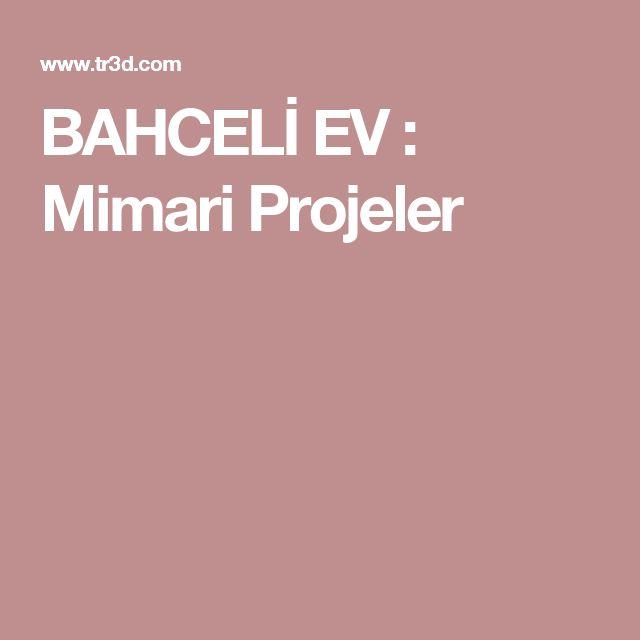 BAHCELİ EV : Mimari Projeler