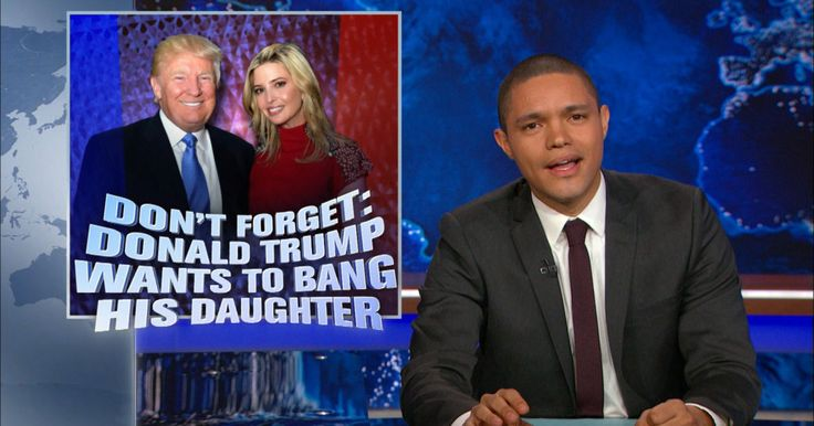 DON'T FORGET: DONALD TRUMP WANTS TO BANG HIS DAUGHTER - Video Trevor examines Donald Trump's disturbingly insatiable appetite for his daughter Ivanka Trump.