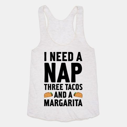I Need A Nap, Three Tacos And A... | T-Shirts, Tank Tops, Sweatshirts and Hoodies | HUMAN