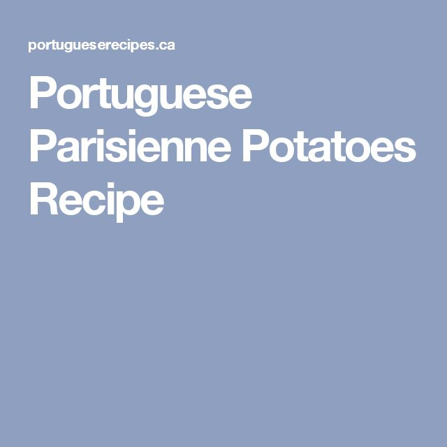 Portuguese Parisienne Potatoes Recipe