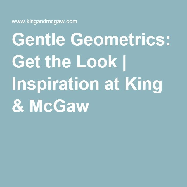 Gentle Geometrics: Get the Look | Inspiration at King & McGaw