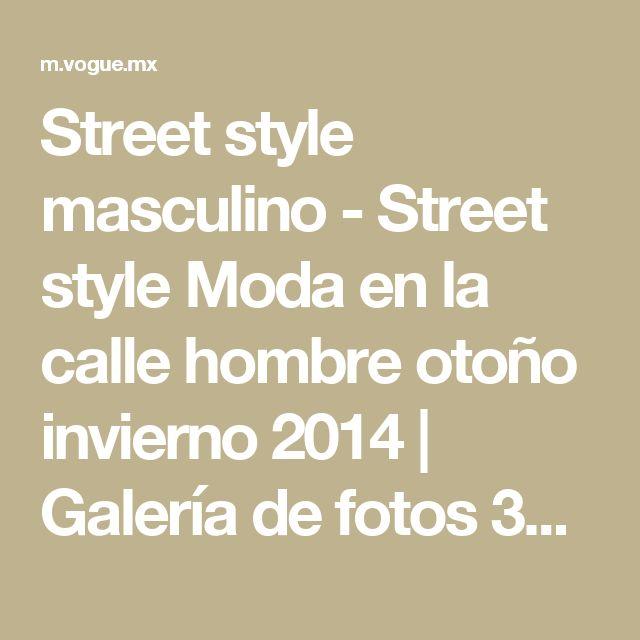 Street style masculino - Street style Moda en la calle hombre otoño invierno 2014 | Galería de fotos 38 de 85 | Vogue