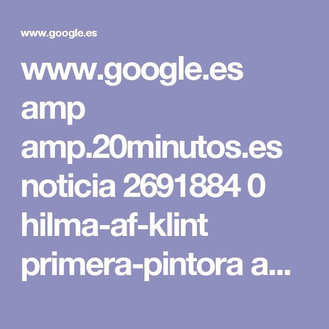 www.google.es amp amp.20minutos.es noticia 2691884 0 hilma-af-klint primera-pintora abstracta-ocultista
