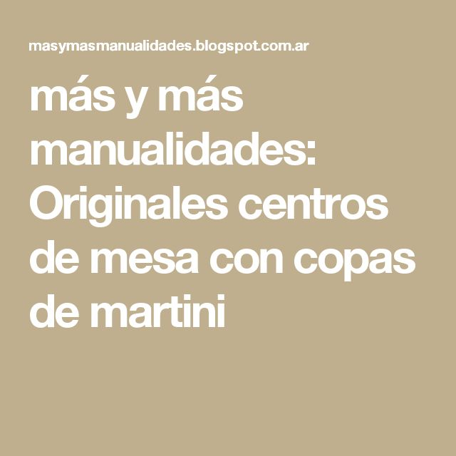más y más manualidades: Originales centros de mesa con copas de martini
