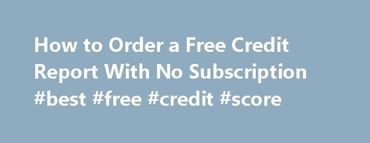 How to Order a Free Credit Report With No Subscription #best #free #credit #score http://credit.remmont.com/how-to-order-a-free-credit-report-with-no-subscription-best-free-credit-score/  #get my credit score # How to Order a Free Credit Report With No Subscription Fortunately, there are several ways Read More...The post How to Order a Free Credit Report With No Subscription #best #free #credit #score appeared first on Credit.