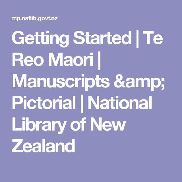 Getting Started | Te Reo Maori | Manuscripts & Pictorial | National Library of New Zealand