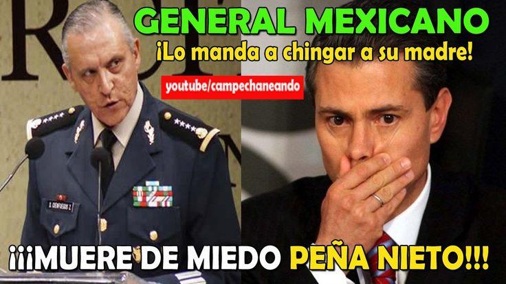General del Ejercito Mexicano Manda A CHINGAR A SU MADRE a Peña Nieto