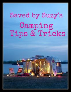 Saved by Suzy: Camping Tips & Tricks