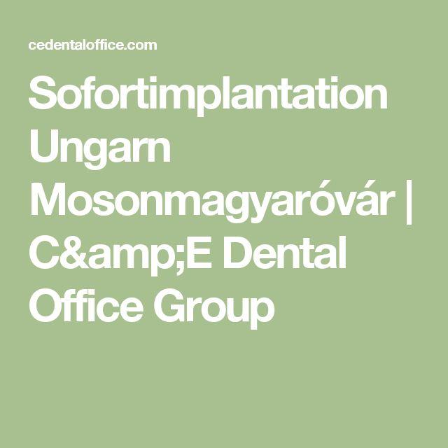 Sofortimplantation Ungarn Mosonmagyaróvár | C&E Dental Office Group
