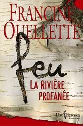 La saga Feu de Francine Ouellette - La rivière profanée