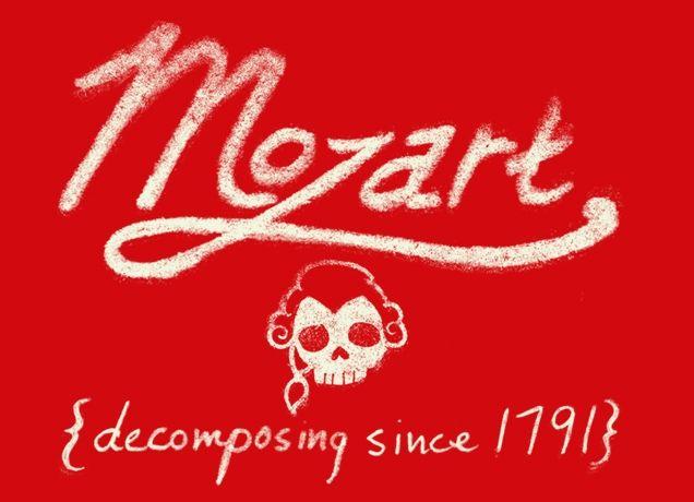 """Mozart: Decomposing Since 1791.""     @Sandra S Hannah"