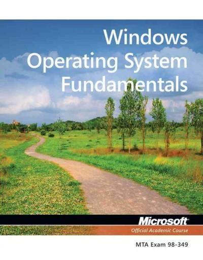Windows Operating System Fundamentals: Exam 98-349 Mta