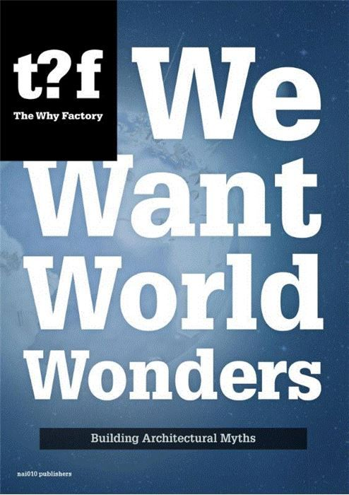 We want world wonders  The Pyramids of Giza the Hanging Gardens of Babylon the Eiffel Tower - these are current world wonders . . . They seem to play a role on the scale of the planet. They are the dreams of all architects children politicians leaders and clients. They are surrounded by stories and myths. They make us wonder. They make us think. They impress us and thus somehow guide us. They put our daily lives and efforts into perspective. They are marks of the times. But how to make them?…