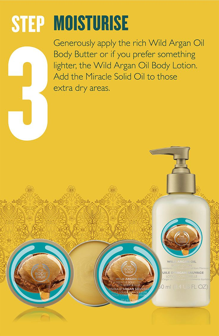 Generously apply the rich Wild Argan Oil Body Butter or if you prefer something lighter, the Wild Argan Oil Body Lotion. Add the Miracle Solid Oil to those extra dry areas.