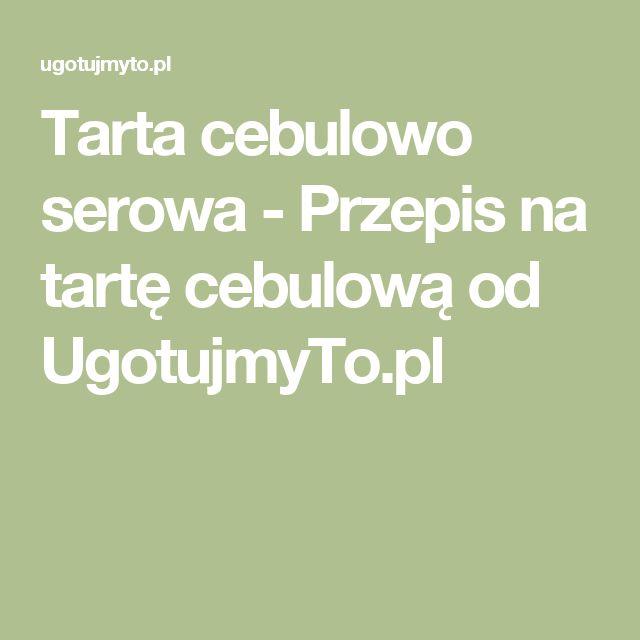 Tarta cebulowo serowa - Przepis na tartę cebulową od UgotujmyTo.pl