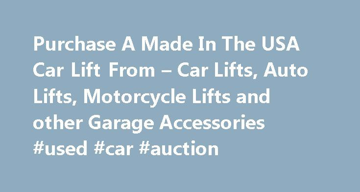 Purchase A Made In The USA Car Lift From – Car Lifts, Auto Lifts, Motorcycle Lifts and other Garage Accessories #used #car #auction http://cars.nef2.com/purchase-a-made-in-the-usa-car-lift-from-car-lifts-auto-lifts-motorcycle-lifts-and-other-garage-accessories-used-car-auction/  #car lift # The Ultimate Lift for Serious Auto Enthusiast Most automobile enthusiast cars are among their most valuable possessions. The SR7H is made to the highest standards and is regarded as the best of the best…