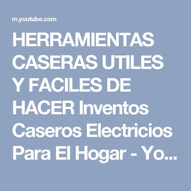 HERRAMIENTAS CASERAS UTILES Y FACILES DE HACER Inventos Caseros Electricios Para El Hogar - YouTube