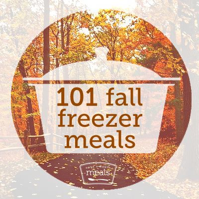 101 Fall Freezer Meals - Once A Month Meals