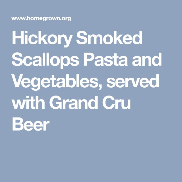 Hickory Smoked Scallops Pasta and Vegetables, served with Grand Cru Beer