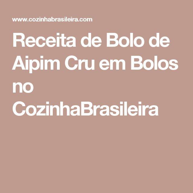 Receita de Bolo de Aipim Cru em Bolos no CozinhaBrasileira