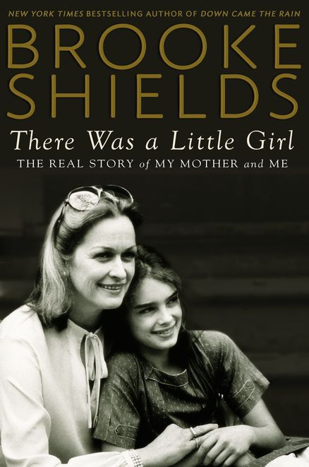 THERE WAS A LITTLE GIRL by Brooke Shields -- Actress and author of the New York Times bestseller DOWN CAME THE RAIN,, explores her relationship with her unforgettable mother, Teri, in her new memoir.