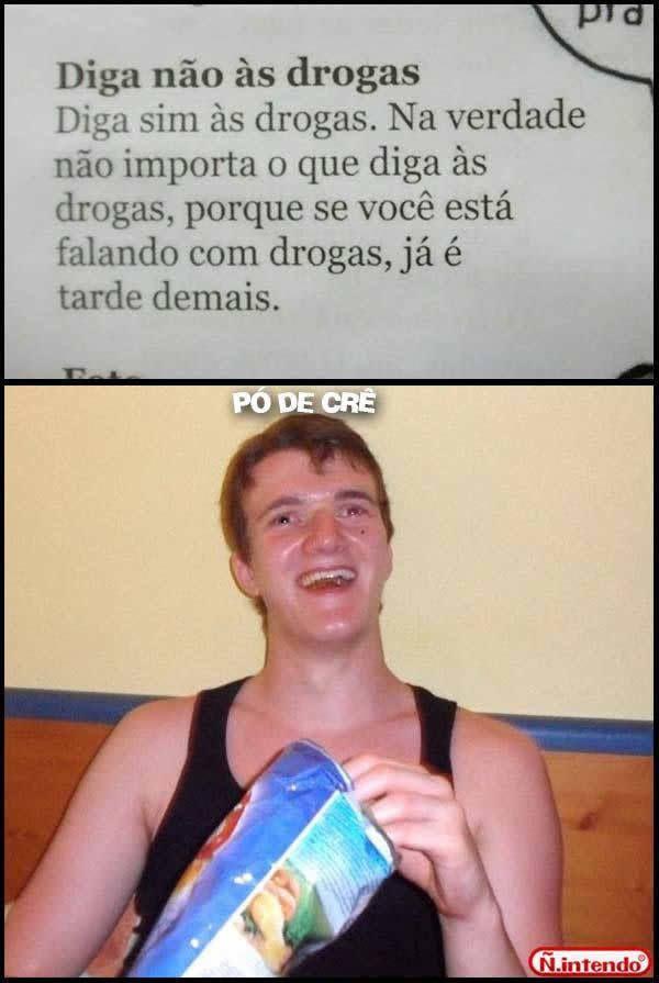 Diga Não As Drogas, aliás: diga sim as drogas... n, pera!!! Se vc está falando com as drogas já é tarde demais bb