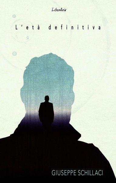'L'età definitiva' (LiberAria edizioni), il secondo romanzo di Giuseppe Schillaci candidato allo Strega nel 2010.  #SalTo15 #letteratura #libri