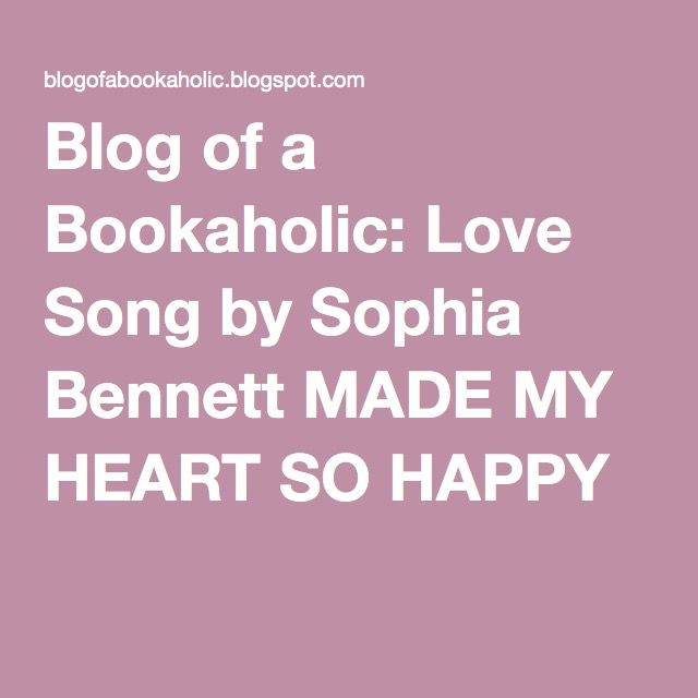 Blog of a Bookaholic: Love Song by Sophia Bennett MADE MY HEART SO HAPPY