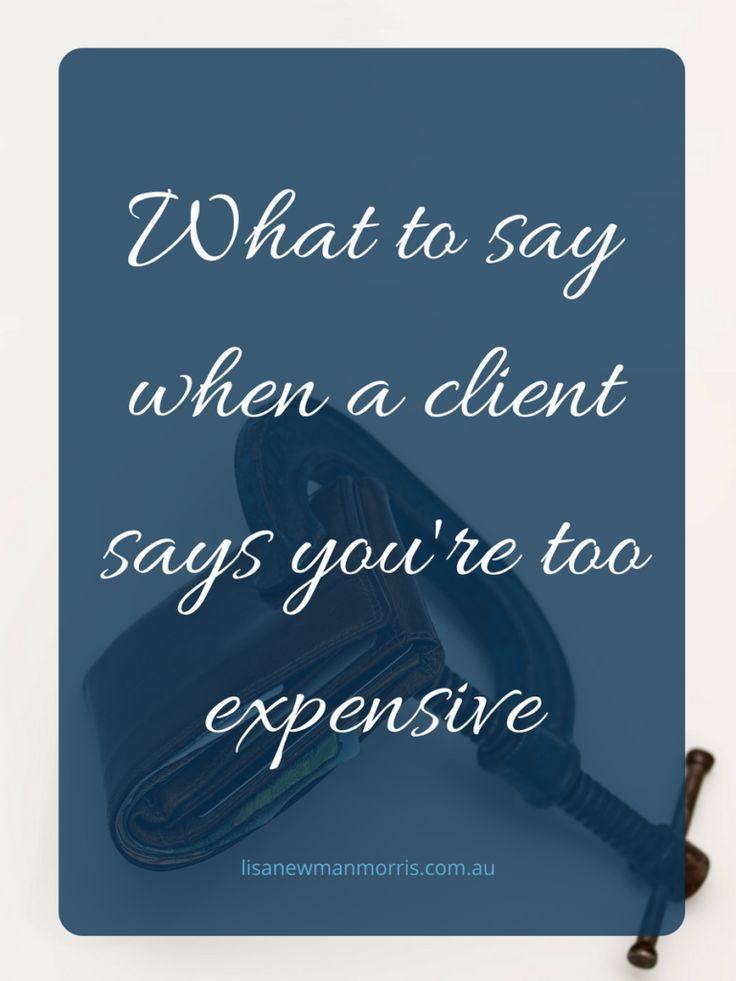 Creative ways to deal with a client when they say you are too expensive their budget.