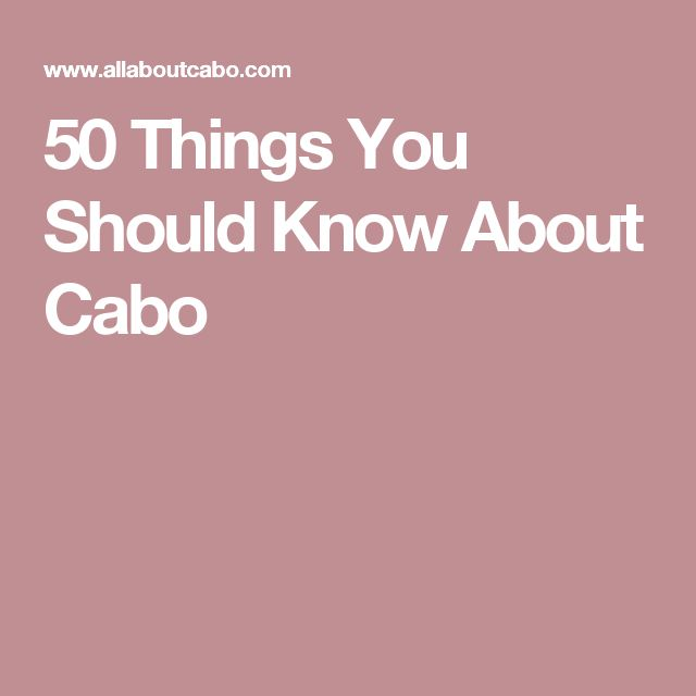 50 Things You Should Know About Cabo