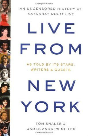 Live from New York: An Uncensored History of Saturday Night Live by James Andrew Miller
