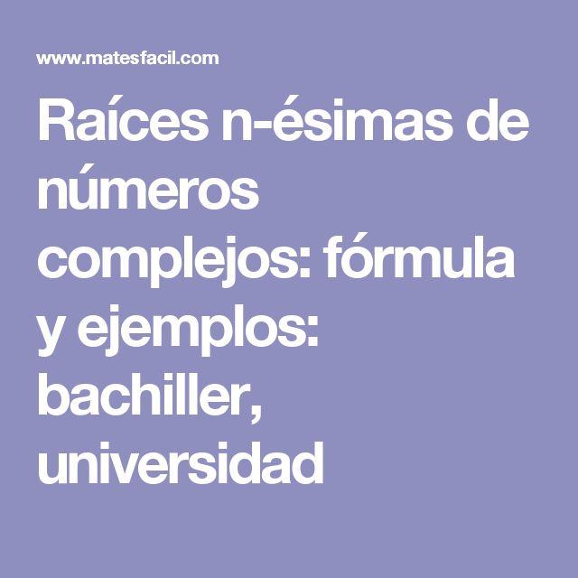 Raíces n-ésimas de números complejos: fórmula y ejemplos: bachiller, universidad